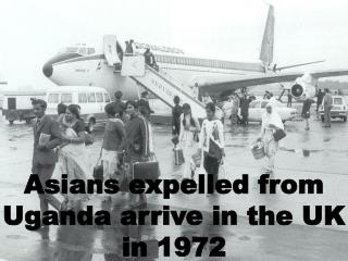 Asians expelled from Uganda arrive in the UK in 1972