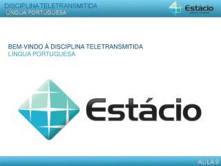 BEM-VINDO À DISCIPLINA TELETRANSMITIDA LÍNGUA PORTUGUESA