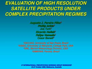 EVALUATION OF HIGH RESOLUTION SATELLITE PRODUCTS UNDER COMPLEX PRECIPITATION REGIMES