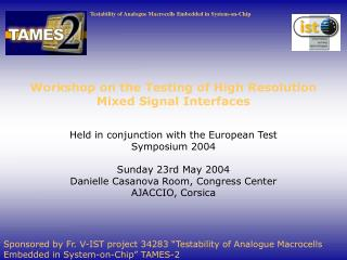 Workshop on the Testing of High Resolution Mixed Signal Interfaces