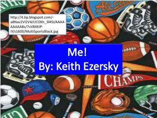 My life  By: Keith Ezersky
