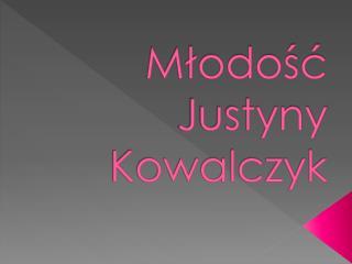 Młodość Justyny Kowalczyk