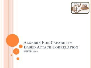 Algebra For Capability Based Attack Correlation