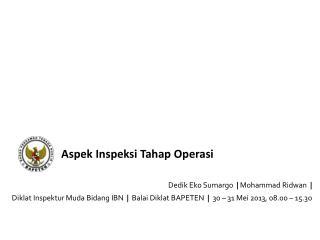 Aspek Inspeksi Tahap Operasi