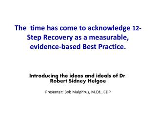 Introducing the ideas and ideals of Dr. Robert Sidney Helgoe Presenter: Bob Malphrus, M.Ed., CDP