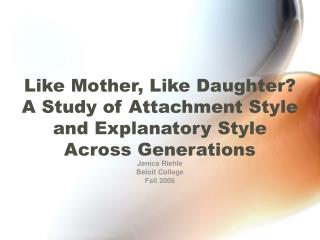 Like Mother, Like Daughter?  A Study of Attachment Style and Explanatory Style  Across Generations