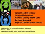 School Health Services: Partnership between  Alameda County Health Care Services Agency  Hayward Unified School District