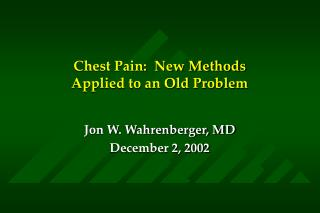 Chest Pain:  New Methods  Applied to an Old Problem