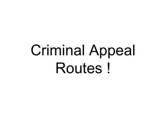 Criminal Appeal Routes !