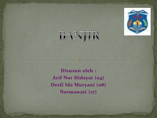 Disusun oleh  : Arif Nur Hidayat  (04) Desfi  Ida  Muryani  (08) Normawati  (17)