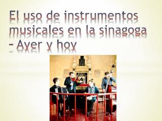 El  uso  de  instrumentos  musicales en la  sinagoga  – Ayer y hoy