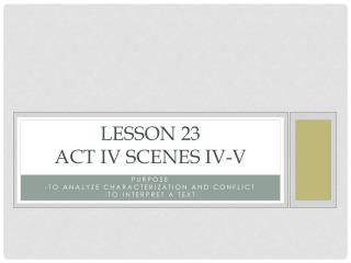 Lesson 23 Act IV Scenes iv-V