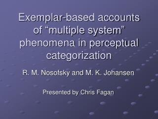 "Exemplar-based accounts of ""multiple system"" phenomena in perceptual categorization"