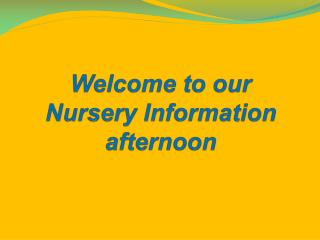 Welcome to our  Nursery Information afternoon