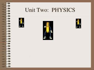 Unit Two:   PHYSICS
