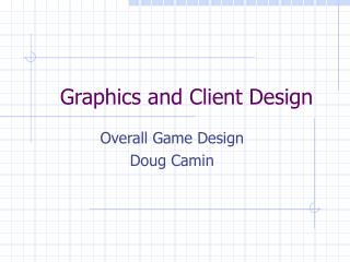 Graphics and Client Design