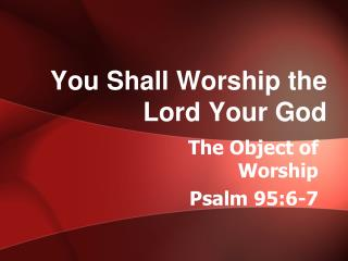 You Shall Worship the Lord Your God