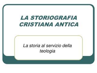 LA STORIOGRAFIA CRISTIANA ANTICA
