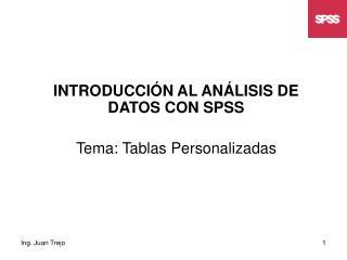 INTRODUCCIÓN AL ANÁLISIS DE DATOS CON SPSS  Tema: Tablas Personalizadas