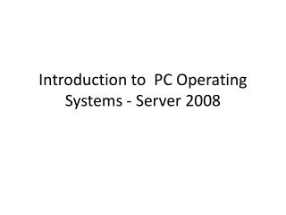 Introduction to  PC Operating Systems - Server 2008