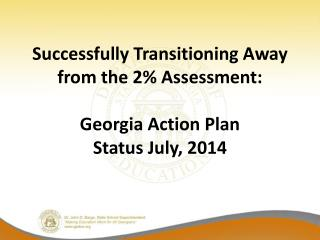 Successfully Transitioning Away from the 2% Assessment: Georgia Action  Plan Status July, 2014