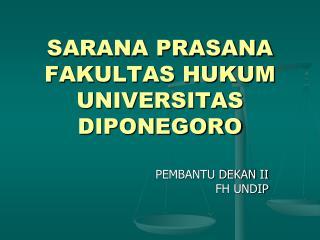 SARANA PRASANA  FAKULTAS HUKUM  UNIVERSITAS DIPONEGORO