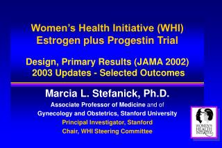 Women s Health Initiative WHI  Estrogen plus Progestin Trial    Design, Primary Results JAMA 2002   2003 Updates - Selec