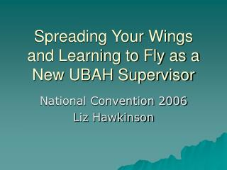 Spreading Your Wings and Learning to Fly as a New UBAH Supervisor