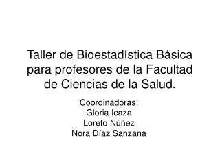Taller de Bioestad�stica B�sica para profesores de la Facultad de Ciencias de la Salud.