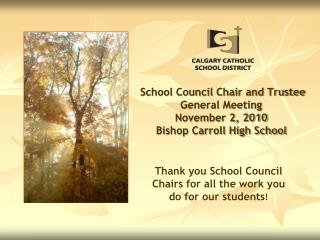 School Council Chair and Trustee  General Meeting  November 2, 2010 Bishop Carroll High School