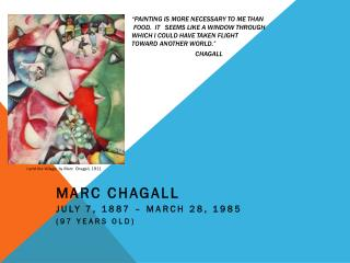Marc Chagall July 7, 1887 – March 28, 1985 (97 Years old)