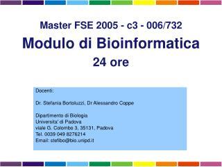 Docenti:    Dr. Stefania Bortoluzzi, Dr Alessandro Coppe  Dipartimento di Biologia Universita di Padova  viale G. Colomb