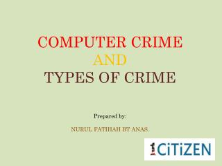 COMPUTER CRIME AND TYPES OF CRIME Prepared  by : NURUL FATIHAH BT ANAS.