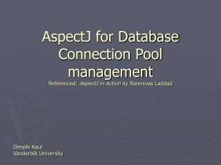 AspectJ for Database Connection Pool management Referenced:  AspectJ in Action  by Ramnivas Laddad