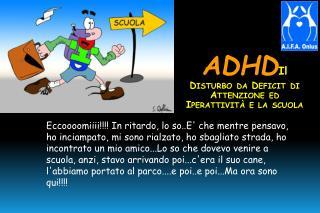 ADHD Il  Disturbo da Deficit di Attenzione ed  Iperattività e la scuola