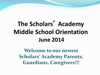 The Scholars '  Academy  Middle School Orientation  June 2014