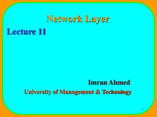 Network Layer Lecture 11 				Imran Ahmed University of Management & Technology