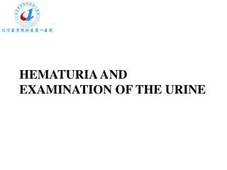HEMATURIA AND EXAMINATION OF THE URINE