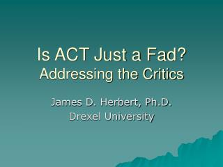 Is ACT Just a Fad? Addressing the Critics