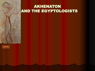 AKHENATON    AND THE EGYPTOLOGISTS