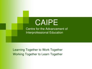 CAIPE Centre for the Advancement of Interprofessional Education