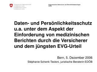 Bern, 5. Dezember 2006 Stéphanie Schenk-Testoni, juristische Beraterin EDÖB