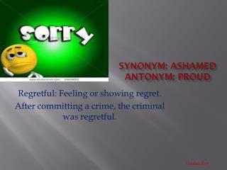 Synonym: ashamed Antonym: proud