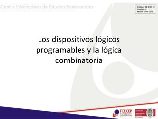 Los dispositivos lógicos programables y la lógica combinatoria