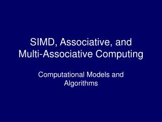 SIMD, Associative, and  Multi-Associative Computing