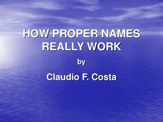 HOW PROPER NAMES REALLY WORK by Claudio F. Costa