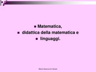 Matematica,  didattica della matematica e  linguaggi.