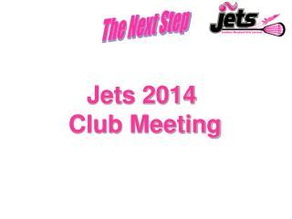 Jets 2014  Club Meeting
