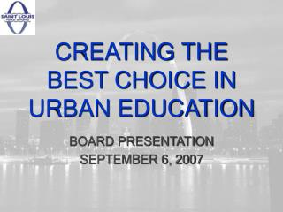 CREATING THE BEST CHOICE IN URBAN EDUCATION