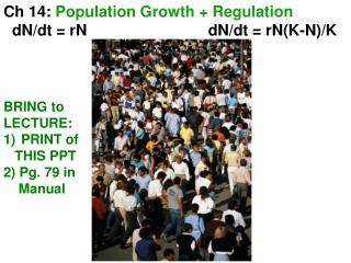 Ch 14:  Population Growth + Regulation   dN/dt = rN                            dN/dt = rN(K-N)/K